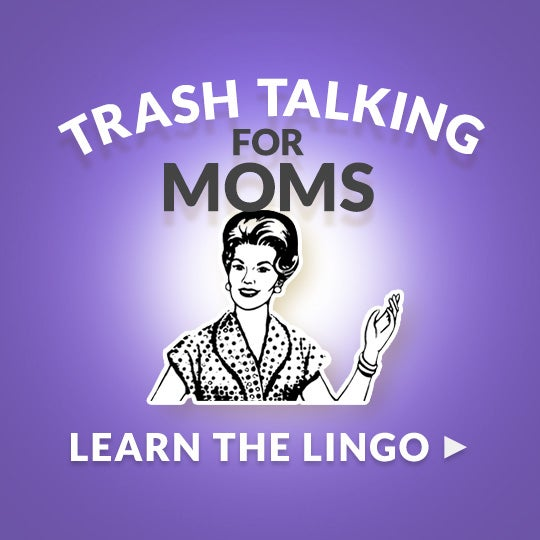 TRASH TALKING FOR MOMS