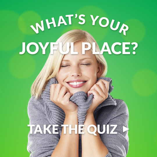 Your joyful place is...