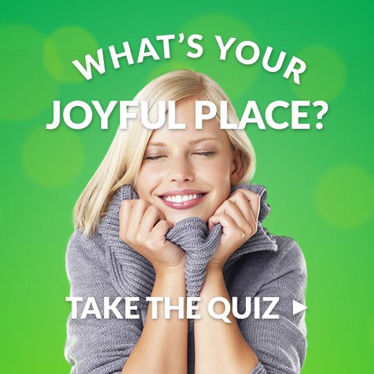 Your joyful place is...